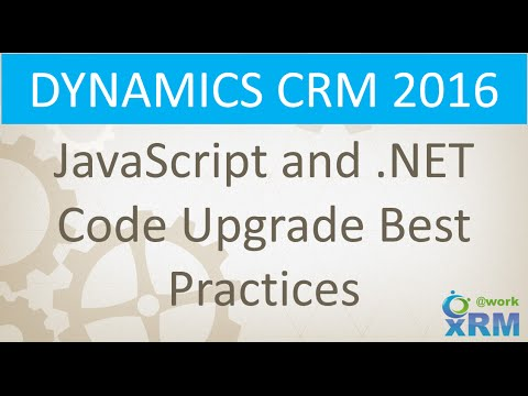 DYNAMICS CRM JavaScript and NET Code upgrade best practices