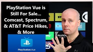 CCT - PlayStation Vue is Still For Sale... Comcast, Spectrum, & AT&T Price Hikes, & More