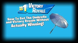 How To Get The Umbrella and Victory Royale Without Actually Winning! (Fortnite Glitch)