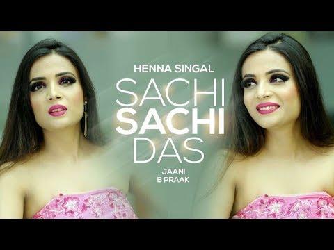 Sachi Sachi Das | Henna Singal | Jaani | Latest Punjabi Songs 2017