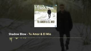 Shadow Blow - Tu Amor & El Mio [Official Audio]