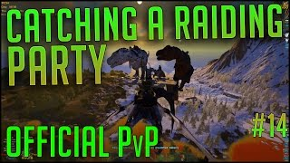 KILLING A RAIDING PARTY | Official PvP Server | Episode 14 | ARK Survival Evolved Let's Play