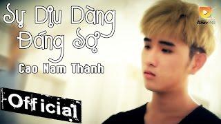 Sự Dịu Dàng Đáng Sợ - Cao Nam Thành [MV Official]