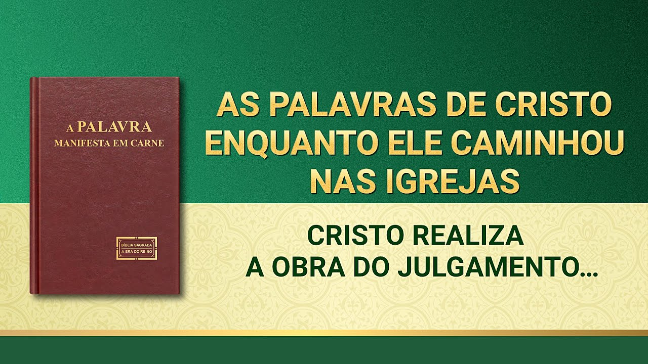 """Palavra de Deus """"Cristo realiza a obra do julgamento com a verdade"""""""