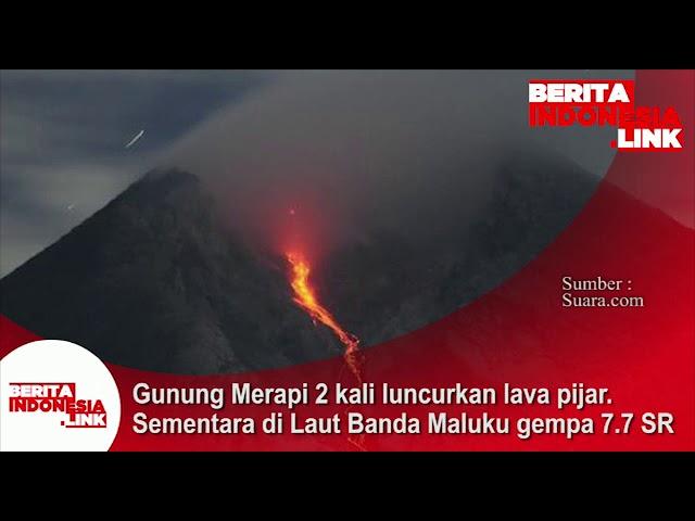 Gunung Merapi 2 kali luncurkan lava pijar. Sementara di Laut Banda Maluku terjadi gempa 7,7 SR