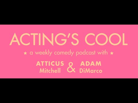Acting's Cool Part 2 With Atticus Mitchell and Adam DiMarco