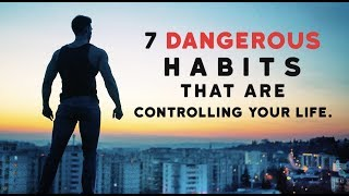 Don't Be Controlled By These 7 Dangerous Habits | Lifestyle Motivation