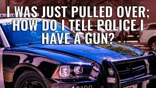I Was Just Pulled Over; How Do I Tell Police I Have a Gun?