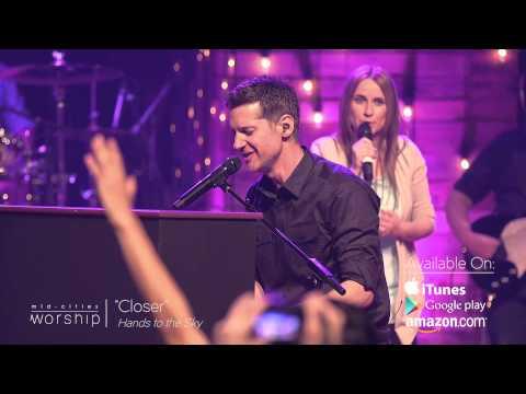 """Closer"" Live-Worship Music Video"