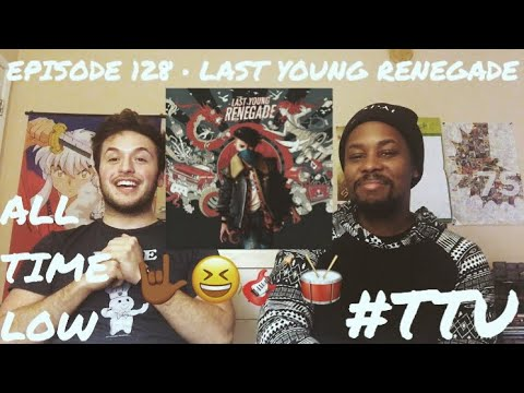 EPISODE 128: All Time Low - Last Young Renegade ALBUM REACTION (ft. Erick Martinez)