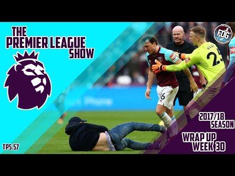 Premier League 2017/18 Wrap Up: Week 30 - West Ham fans run riot, as the team implode! - TPS.57