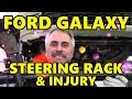 Ford Galaxy Steering Rack & an Injury