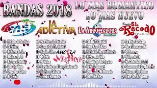 BANDAS 2018  Lo Mas Romantico Lo Mejor y Lo Mas Nuevo - Banda MS, Adictiva, Arrolladora, El Recodo