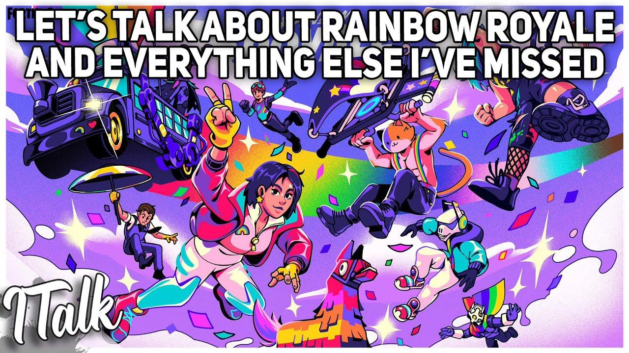 My Thoughts on Rainbow Royale & Everything Else I've Missed. (Fortnite Battle Royale)