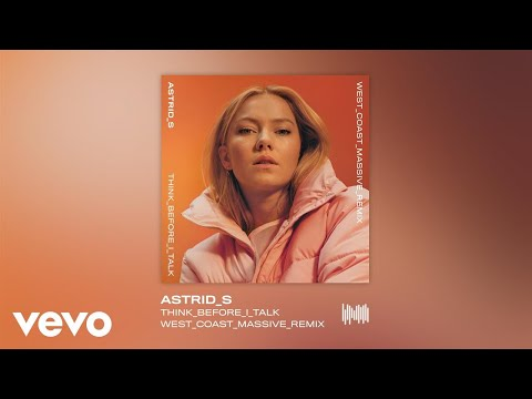 Astrid S  Think Before I Talk West Coast Massive Remix