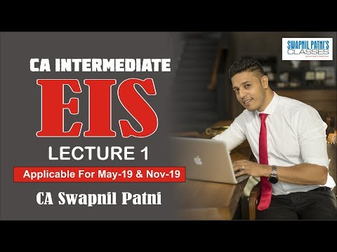 CA INTER EIS Lecture by CA Swapnil Patni for May 2019 & Nov 2019