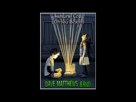 Dave Matthews Band - 'Samurai Cop (Oh Joy Begin)' - (BEH)