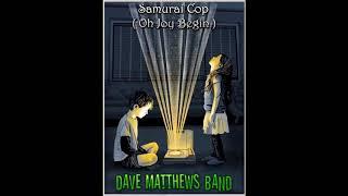 Dave Matthews Band - 'Samurai Cop (Oh Joy Begin)' - (BEH)