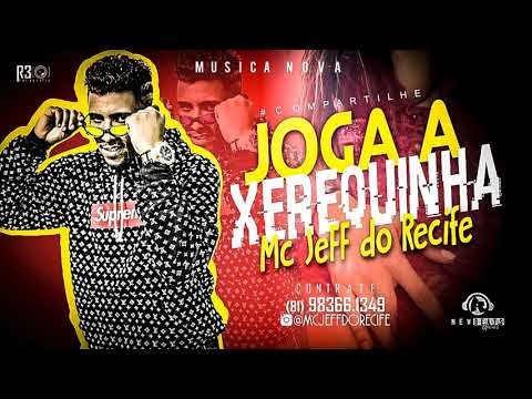 MC JEFF DO RECIFE - JOGA A XEREQUINHA - MÚSICA NOVA
