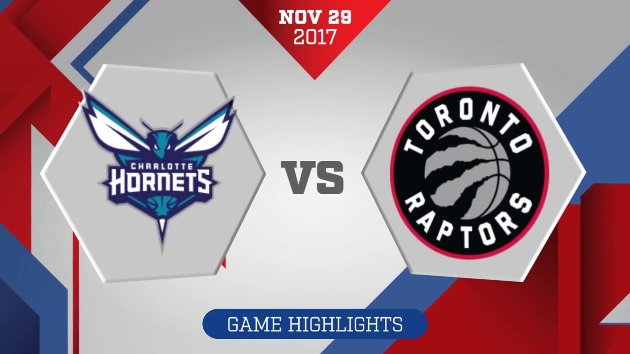 Charlotte Hornets Vs Toronto Raptors November 29 2017 Youtube