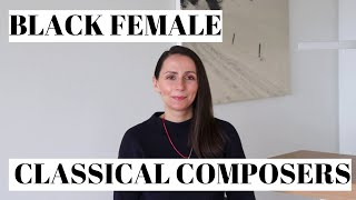 BLACK FEMALE CLASSICAL COMPOSERS