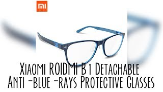 xiaomi ROIDMI B1 Detachable Anti-blue-rays Protective Glasses review  GearBest