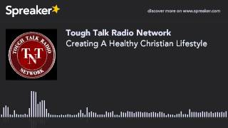 Creating A Healthy Christian Lifestyle (part 3 of 4)