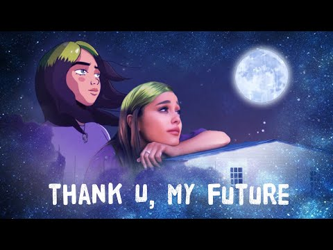 Billie Eilish & Ariana Grande - Thank u, my future (Mashup)