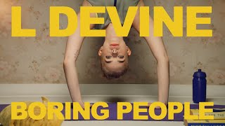 L Devine - Boring People (Official Video)