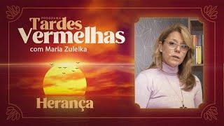 Herança   Tardes Vermelhas   Maria Zuleika   IPP TV