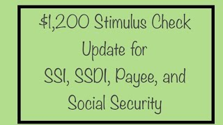 $1,200 Stimulus Check for SSDI, SSA, SSI, Payee- Monday June 1st Update