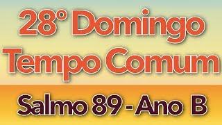 SALMO 89 - SACIAI-NOS, Ó SENHOR, COM VOSSO AMOR (28º DOMINGO DO TEMPO COMUM - ANO B)