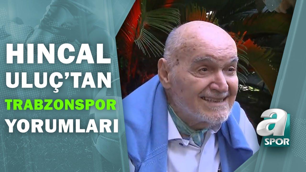 """Hıncal Uluç: """"Trabzonspor'da Ahmet Ağaoğlu Gibi Kendini Düşünen Bir Başkan Var"""" / A Spor"""