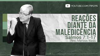 Reações Diante da Maledicência - Salmos 7:1-17   Rev. Marcos Nass