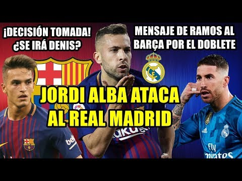 JORDI ALBA ATACA AL REAL MADRID | MENSAJE DE RAMOS AL BARÇA POR EL DOBLETE | DENIS, DECISIÓN TOMADA thumbnail