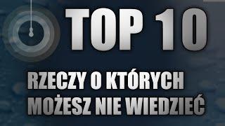 Top 10 | 10 rzeczy, o których istnieniu nie miałeś pojęcia [Ciekawostki #1]