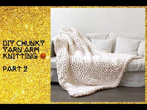Diy chunky yarn arm knitting part 2 🧶