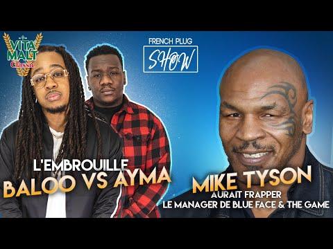 L'embrouille Baloo VS Ayma - Mike Tyson aurait frapper le manager de Blue Face & The Game