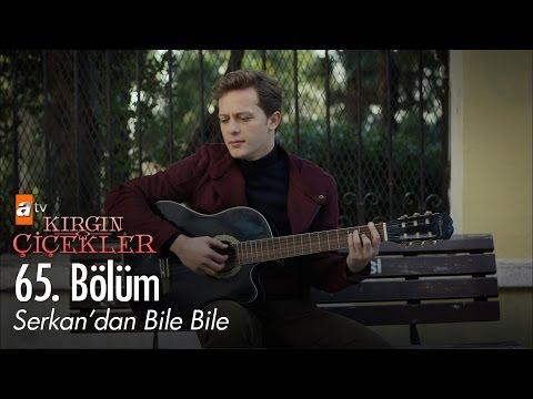 Mehmet Aykaç (Serkan) | Bile Bile - Kırgın Çiçekler 65. Bölüm - atv