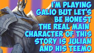I'm Playing Galio But Let's Be Honest The Real Main Character of This Story Is Julian and His Teemo