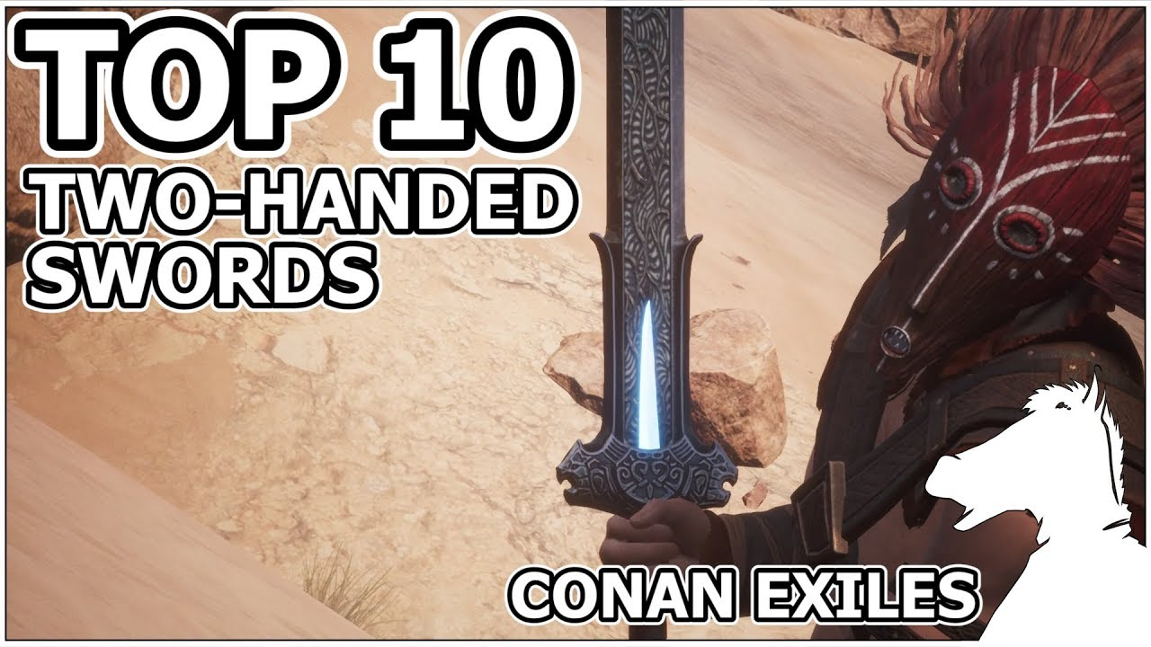 TOP 10 - Two Handed Swords | CONAN EXILES - YouTube