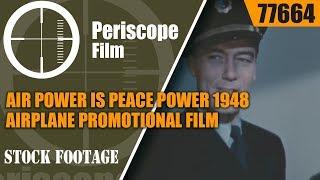 AIR POWER IS PEACE POWER 1948 AIRPLANE PROMOTIONAL FILM w/ EDDIE RICKENBACKER 77664
