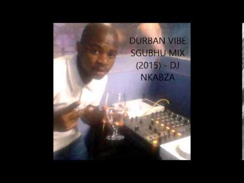 DURBAN VIBE SGUBHU MIX (2015) - DJ NKABZA
