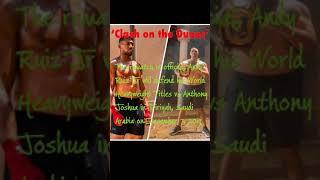 Boxing in Riyadh| Clash on the Dunes| Andy Ruiz Jr.| Anthony Joshua