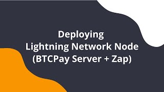 BTCPay Server Lightning Network with Zap - Deploying a node, opening a channel (PART 1)