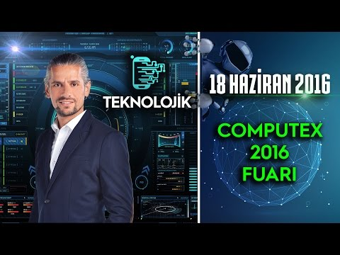 Teknolojik - 18 Haziran 2016 (Computex 2016 Fuarı)ᴴᴰ
