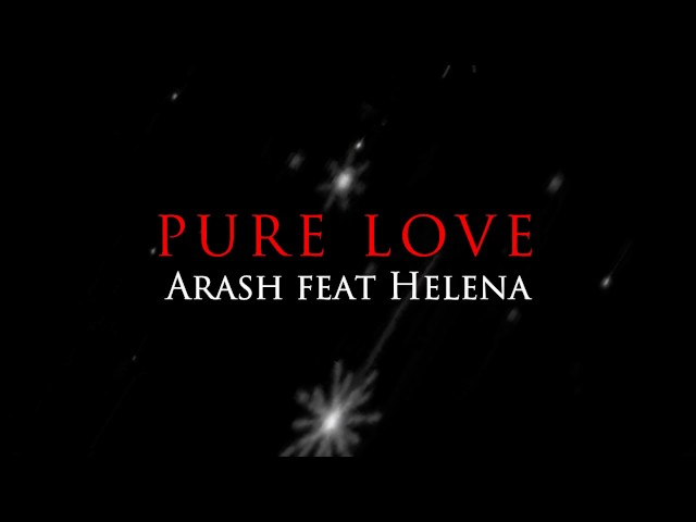Pure love (feat. Helena) by arash download or listen free only.