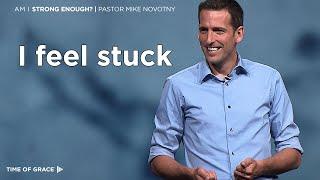 Am I Strong Enough? I Fęel Stuck // Mike Novotny