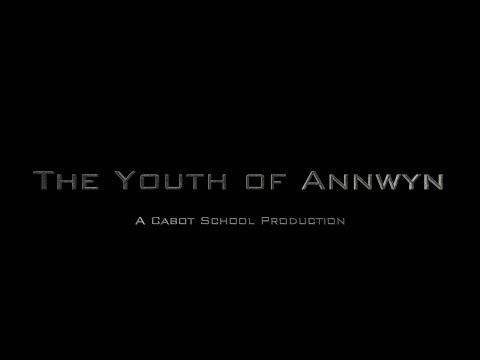 The Youth of Annwyn || A Cabot School Production
