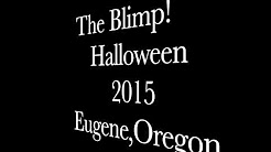 "THE BLIMP ""Halloween"" 2015...EUGENE, OREGON"